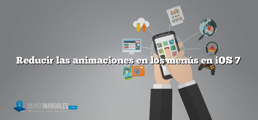 Reducir las animaciones en los menús en iOS 7