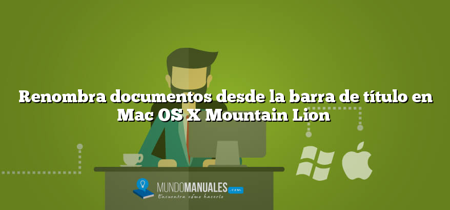 Renombra documentos desde la barra de título en Mac OS X Mountain Lion