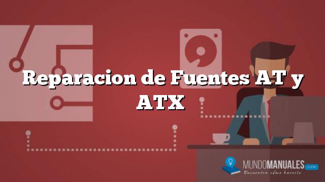 Reparacion de Fuentes AT y ATX