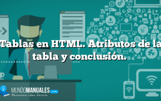 Tablas en HTML. Atributos de la tabla y conclusión.