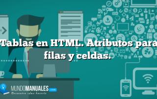 Tablas en HTML. Atributos para filas y celdas.
