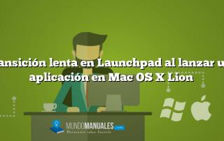 Transición lenta en Launchpad al lanzar una aplicación en Mac OS X Lion