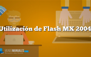 Utilización de Flash MX 2004