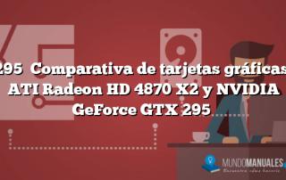 295  Comparativa de tarjetas gráficas: ATI Radeon HD 4870 X2 y NVIDIA GeForce GTX 295