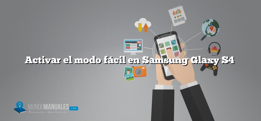 Activar el modo fácil en Samsung Glaxy S4