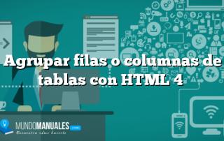 Agrupar filas o columnas de tablas con HTML 4