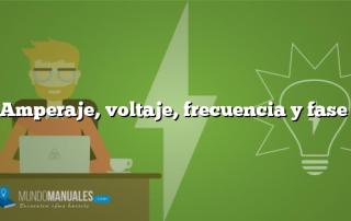 Amperaje, voltaje, frecuencia y fase