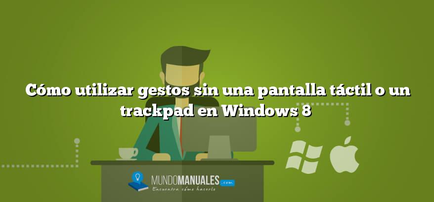 Cómo utilizar gestos sin una pantalla táctil o un trackpad en Windows 8