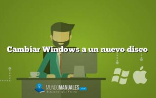 Cambiar Windows a un nuevo disco