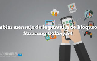 Cambiar mensaje de la pantalla de bloqueo: en Samsung Galaxy S4