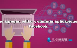 Como agregar, editar y eliminar aplicaciones en Facebook