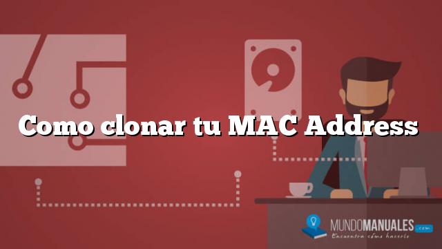 Como clonar tu MAC Address