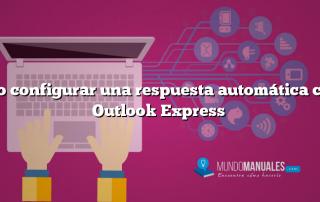 Como configurar una respuesta automática con el Outlook Express
