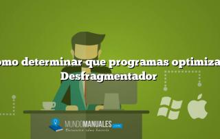 Como determinar que programas optimiza el Desfragmentador