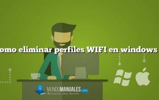 Como eliminar perfiles WIFI en windows 8