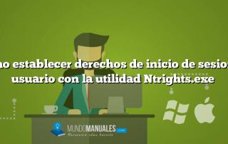 Como establecer derechos de inicio de sesion de usuario con la utilidad Ntrights.exe