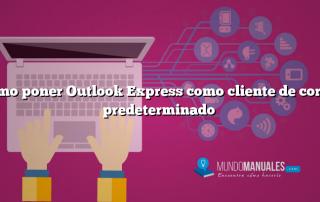 Como poner Outlook Express como cliente de correo predeterminado