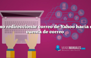 Como redireccionar correo de Yahoo hacia otra cuenta de correo