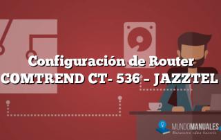 Configuración de Router COMTREND CT- 536 – JAZZTEL