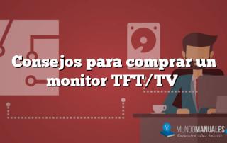 Consejos para comprar un monitor TFT/TV