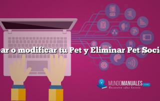 Crear o modificar tu Pet y Eliminar Pet Society