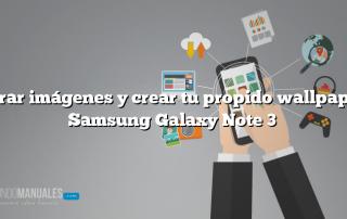Decorar imágenes y crear tu propido wallpaper en Samsung Galaxy Note 3