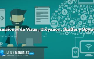 Definiciones de Virus , Troyanos , Sniffer y Spyware