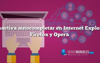 Desactiva autocompletar en Internet Explorer, Firefox y Opera