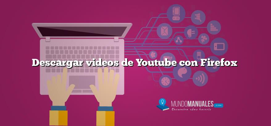 Descargar videos de Youtube con Firefox