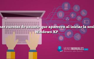 Eliminar cuentas de usuario que aparecen al iniciar la sesion en Windows XP