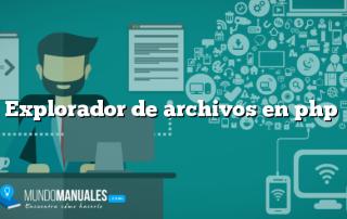 Explorador de archivos en php