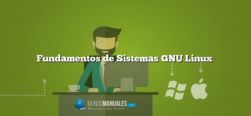 Fundamentos de Sistemas GNU Linux