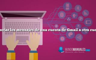 Reenviar los mensajes de una cuenta de Gmail a otra cuenta