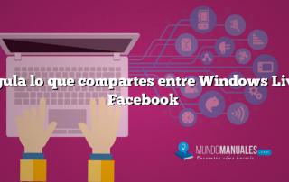 Regula lo que compartes entre Windows Live y Facebook