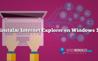 Reinstalar Internet Explorer en Windows XP