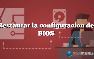 Restaurar la configuracion del BIOS