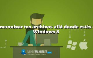 Sincronizar tus archivos allá donde estés en Windows 8