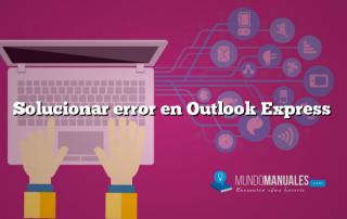 Solucionar error en Outlook Express