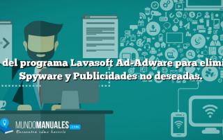 Uso del programa Lavasoft Ad-Adware para eliminar Spyware y Publicidades no deseadas.