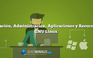 Utilización, Administración, Aplicaciones y Recursos  en GNU Linux